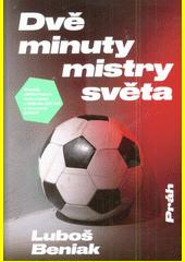 Dvě minuty mistry světa : osudy stříbrných fotbalistů z MS do 20 let v Kanadě 2007  (odkaz v elektronickém katalogu)