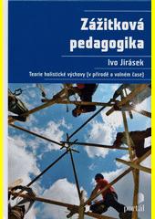 Zážitková pedagogika : teorie holistické výchovy (v přírodě a volném čase)  (odkaz v elektronickém katalogu)
