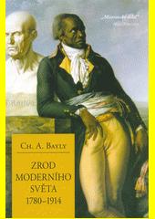 Zrod moderního světa 1780-1914 : globální spojitosti a srovnání  (odkaz v elektronickém katalogu)