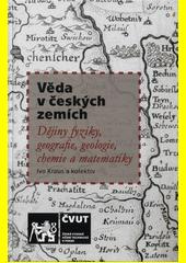 Věda v českých zemích : dějiny fyziky, geografie, geologie, chemie a matematiky  (odkaz v elektronickém katalogu)