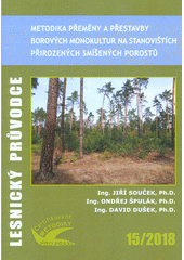 Metodika přeměny a přestavby borových monokultur na stanovištích přirozených smíšených porostů = Guidelines for transformation of Scotch pine stands on sites naturally dominated by mixed forests : certifikovaná metodika  (odkaz v elektronickém katalogu)