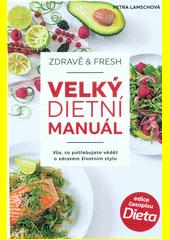 Velký dietní manuál : zdravě & fresh : vše, co potřebujete vědět o zdravém životním stylu  (odkaz v elektronickém katalogu)
