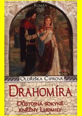 Drahomíra : důstojná sokyně kněžny Ludmily  (odkaz v elektronickém katalogu)