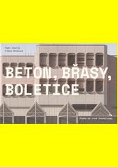 Beton, Břasy, Boletice : Praha na vlně brutalismu  (odkaz v elektronickém katalogu)