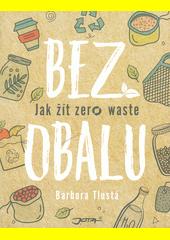 Bez obalu : jak žít zero waste  (odkaz v elektronickém katalogu)