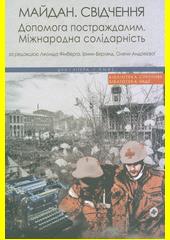 Majdan. Svidčennja : dopomoha postraždalym : mižnarodna solidarnist'  (odkaz v elektronickém katalogu)