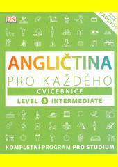 Angličtina pro každého : level 3 intermediate. Cvičebnice  (odkaz v elektronickém katalogu)