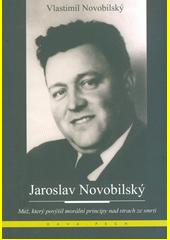 Jaroslav Novobilský : muž, který povýšil morální principy nad strach ze smrti  (odkaz v elektronickém katalogu)