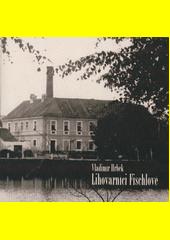 Lihovarníci Fischlové  (odkaz v elektronickém katalogu)