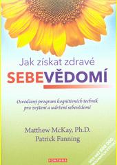 Jak získat zdravé sebevědomí : osvědčený program kognitivních technik pro zvýšení a udržení sebevědomí  (odkaz v elektronickém katalogu)