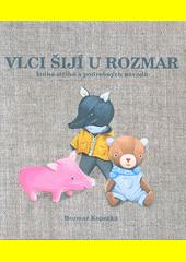 Vlci šijí u Rozmar : kniha střihů a podrobných návodů  (odkaz v elektronickém katalogu)