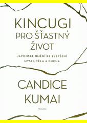 Kincugi pro šťastný život : japonské umění ke zlepšení mysli, těla a ducha  (odkaz v elektronickém katalogu)