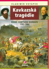 Kavkazská tragédie : ruské dobývání Kavkazu v letech 1783-1864  (odkaz v elektronickém katalogu)