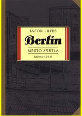 Berlín. Město světla  (odkaz v elektronickém katalogu)
