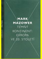 Temný kontinent: Evropa ve 20. století  (odkaz v elektronickém katalogu)