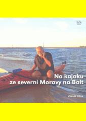 Na kajaku ze severní Moravy na Balt : 800 kilometrů po Odře v Česku, Polsku a Německu  (odkaz v elektronickém katalogu)