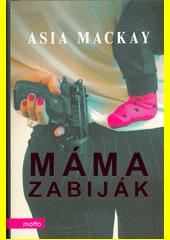 Máma zabiják  (odkaz v elektronickém katalogu)