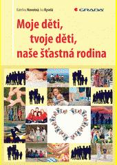 Moje děti, tvoje děti, naše šťastná rodina  (odkaz v elektronickém katalogu)