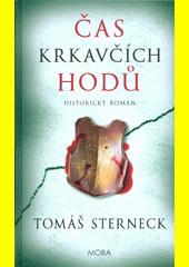 Čas krkavčích hodů : historický román  (odkaz v elektronickém katalogu)