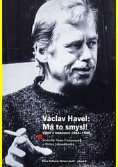 Václav Havel: má to smysl! : výbor z rozhovorů 1964-1989  (odkaz v elektronickém katalogu)