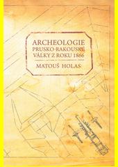Archeologie prusko-rakouské války z roku 1866  (odkaz v elektronickém katalogu)