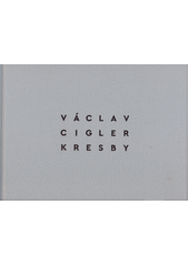 Václav Cigler : kresby = drawings  (odkaz v elektronickém katalogu)