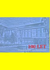 100 let vojenského archivnictví  (odkaz v elektronickém katalogu)