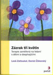 Zázrak tří květin : terapie zaměřená na řešení s dětmi a dospívajícími  (odkaz v elektronickém katalogu)