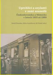 Uprchlíci a azylanti v zemi sousedů : Československo a Německo v letech 1933-1989 (odkaz v elektronickém katalogu)