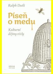Píseň o medu : kulturní dějiny včely  (odkaz v elektronickém katalogu)