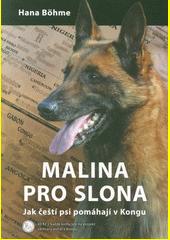 Malina pro slona : jak čeští psi pomáhají v Kongu  (odkaz v elektronickém katalogu)