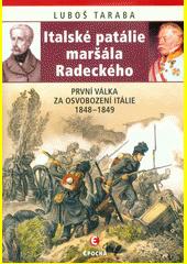 Italské patálie maršála Radeckého : první válka za sjednocení Itálie 1848-1849  (odkaz v elektronickém katalogu)