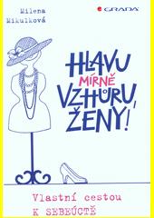 Hlavu mírně vzhůru, ženy! : vlastní cestou k sebeúctě  (odkaz v elektronickém katalogu)