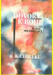 Hovory k Bohu a k člověku : výbor z díla Marie Mildorfové (odkaz v elektronickém katalogu)