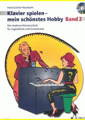 Klavier spielen - mein schönstes Hobby. 2 : die moderne Klavierschule für Jugendliche und Erwachsene  (odkaz v elektronickém katalogu)