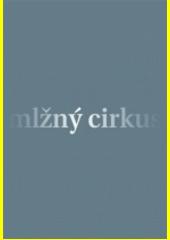 Mlžný cirkus Romána Douděry (odkaz v elektronickém katalogu)