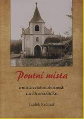 Poutní místa a místa zvláštní zbožnosti na Domažlicku  (odkaz v elektronickém katalogu)