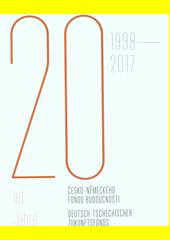20 let Česko-německého fondu budoucnosti = 20 Jahre Deutsch-Tschechischer Zukunftsfonds : 1998-2017  (odkaz v elektronickém katalogu)