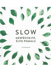 Slow : nespěchejte, žijte pomalu  (odkaz v elektronickém katalogu)