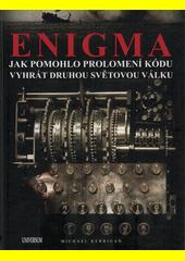 Enigma : jak pomohlo prolomení kódu vyhrát druhou světovou válku  (odkaz v elektronickém katalogu)