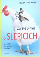 Co nevíme o slepicích : netradiční chovatelská příručka  (odkaz v elektronickém katalogu)