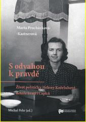 S odvahou k pravdě : život političky Heleny Koželuhové, neteře bratří Čapků  (odkaz v elektronickém katalogu)