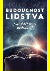 Budoucnost lidstva : náš úděl mezi hvězdami  (odkaz v elektronickém katalogu)