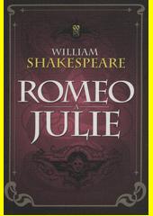 Romeo a Julie : tragédie v pěti jednáních  (odkaz v elektronickém katalogu)