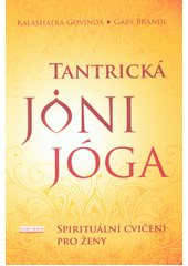 Tantrická jóni jóga : objevujeme spirituální dimenzi ženské sexuality  (odkaz v elektronickém katalogu)