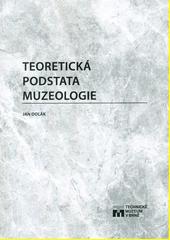 Teoretická podstata muzeologie  (odkaz v elektronickém katalogu)