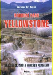 Krajem gejzírů a horkých pramenů : národní park Yellowstone = Yellowstone National Park : procházka po prvním národním parku na světě  (odkaz v elektronickém katalogu)