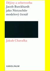 Dějiny a sebetvorba : Jacob Burckhardt jako Nietzschův modelový čtenář  (odkaz v elektronickém katalogu)