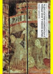 Bratr Odorik a jeho zpráva o východních krajích světa : styky Evropy a mongolské Číny ve 13. a 14. století  (odkaz v elektronickém katalogu)