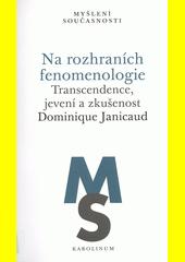 Na rozhraních fenomenologie : transcendence, jevení a zkušenost  (odkaz v elektronickém katalogu)
